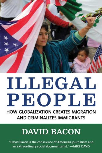 Illegal People: How Globalization Creates Migration and...