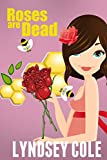 img - for Roses are Dead (Lily Bloom Cozy Mystery Series) (Volume 3) book / textbook / text book