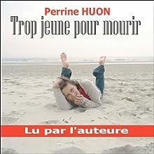 Trop jeune pour mourir | Livre audio Auteur(s) : Perrine Huon Narrateur(s) : Perrine Huon