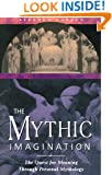 The Mythic Imagination: The Quest for Meaning Through Personal Mythology
