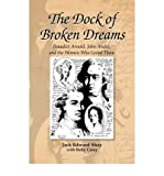 img - for [ THE DOCK OF BROKEN DREAMS: LOVE, BETRAYAL AND BENEDICT ARNOLD ] By Shay, Jack Edward ( Author) 2008 [ Hardcover ] book / textbook / text book