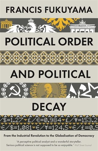 Political Order and Political Decay : From the Industrial Revolution to the Globalisatin of Democracy