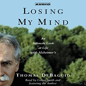 Losing my Mind: An Intimate Look at Life with Alzheimer's | [Thomas DeBaggio]