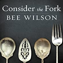 Consider the Fork: A History of How We Cook and Eat (       UNABRIDGED) by Bee Wilson Narrated by Alison Larkin