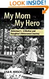 My Mom My Hero: Alzheimer's-A mother and daughter's bittersweet journey