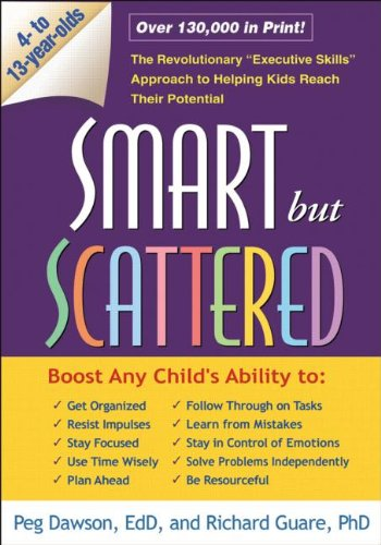 "Smart but Scattered: The Revolutionary ""Executive Skills"" Approach to Helping Kids Reach Their Potential by Guilford Press"