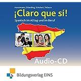 ¡Claro que si! - Spanisch im Alltag und im Beruf: Audio CD