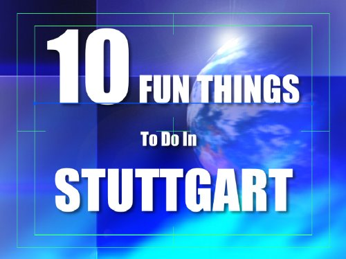 TEN FUN THINGS TO DO IN STUTTGART (German Edition)