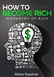 How to Become Rich: Hierarchy of Rich (How to Become Rich, Wealth, Money, Millionaire, How to Become Millionaire, How to Become Entrepreneur, How to be Rich)