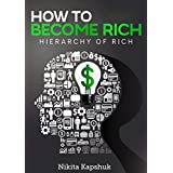 How to Become Rich: Hierarchy of Rich (How to Become Rich, Wealth, Money, Millionaire, How to Become Millionaire, How to Become Entrepreneur, How to be Rich) ~ Nikita Kapshuk