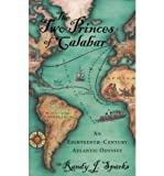 img - for [ { THE TWO PRINCES OF CALABAR: AN EIGHTEENTH-CENTURY ATLANTIC ODYSSEY[ THE TWO PRINCES OF CALABAR: AN EIGHTEENTH-CENTURY ATLANTIC ODYSSEY ] BY SPARKS, RANDY J. ( AUTHOR )SEP-01-2008 PAPERBACK } ] by Sparks, Randy J. (AUTHOR) Sep-01-2008 [ Paperback ] book / textbook / text book