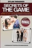 Secrets Of The Game: What Alpha Males, Pickup Artists and Beautiful Women Never Tell About Love vs. Lust, Marriage vs. Bachelor Life