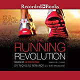 The Running Revolution: How to Run Faster, Farther, and Injury-Free - For Life