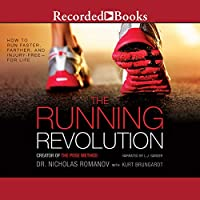 The Running Revolution: How to Run Faster, Farther, and Injury-Free - For Life (       UNABRIDGED) by Nicholas Romanov, Kurt Brungardt Narrated by L. J. Ganser
