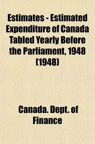 Estimates - Estimated Expenditure of Canada Tabled Yearly Before the Parliament, 1948 (1948)
