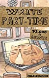 Write Part-Time: $2,000 a Month Writing Fiction and Non-Fiction Kindle Books Part-Time