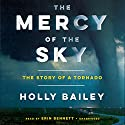 The Mercy of the Sky: The Story of a Tornado (       UNABRIDGED) by Holly Bailey Narrated by Erin Bennett