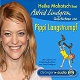 Heike Makatsch liest Astrid Lindgren Geschichten von Pippi Langstrumpf: Mit Liedern und Originalaufnahmen von Astrid Lindgren