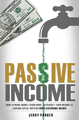 Passive Income: How to Make Money From Home, Skyrocket Your Income At Lighting Speed, With NO Prior Experience Needed – Earn up to $1,000 Per Day PART-TIME