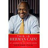 This Is Herman Cain!: My Journey to the White House ~ Herman Cain
