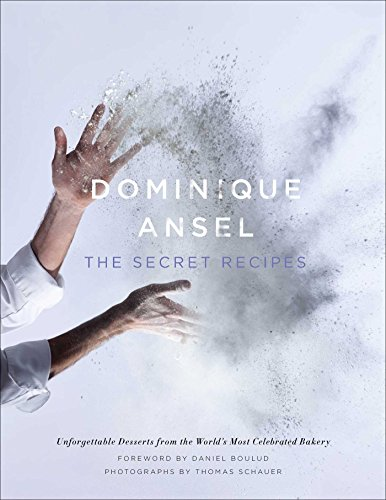 Dominique Ansel: The Secret Recipes by Dominique Ansel
