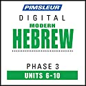 Hebrew Phase 3, Unit 06-10: Learn to Speak and Understand Hebrew with Pimsleur Language Programs Audiobook by  Pimsleur Narrated by  Pimsleur