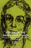 Exploring the Dangerous Trades - The Autobiography of Alice Hamilton, M.D.