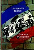 img - for Les Annees Noires: Vivre Sous L'occupation (French Edition) book / textbook / text book