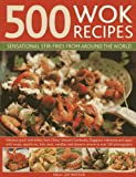 500 Wok Recipes: Sensational Stir-Fries from Around the World