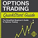 Options Trading: QuickStart Guide: The Simplified Beginner's Guide to Options Trading Audiobook by  ClydeBank Finance Narrated by Peter Bierma