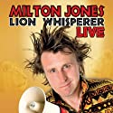 Milton Jones Live: Lion Whisperer Tour (       UNABRIDGED) by Milton Jones Narrated by Milton Jones