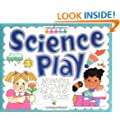 Science Play: Beginning Discoveries for 2-To-6-Year-Olds (Williamson Little Hands Book)