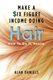 img - for Make a Six Figure Income Doing Hair: How To Do It, Really. book / textbook / text book