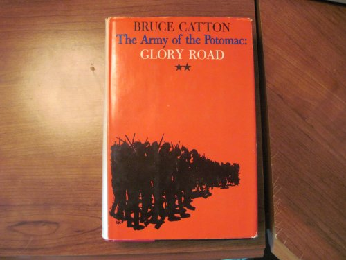 THE ARMY OF THE POTOMAC. GLORY ROAD., Bruce Catton