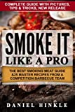 Smoke It Like a Pro: The Best Smoking Meat Guide & 25 Master Recipes From A Competition Barbecue Team + Bonus 10 Must-Try Bbq Sauces (DH Kitachen) (Volume 64)