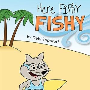 Here Fishy Fishy | [Debi Toporoff]