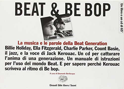 Beat & Be bop. Jack Kerouac, la musica e le parole della Beat Generation. Con CD audio