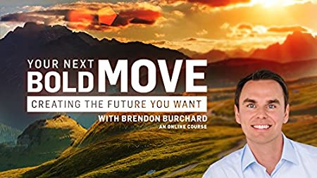 Your Next Bold Move: Creating the Future You Want with Brendon Burchard