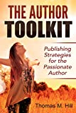 The Author Toolkit: Publishing Strategies for the Passionate Author: What Successful Authors Do to Publish, Market, and Sell Books on Kindle Direct Publishing and CreateSpace