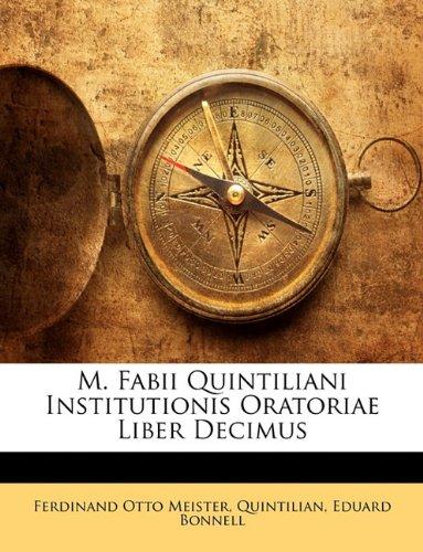 M. Fabii Quintiliani Institutionis Oratoriae Liber Decimus