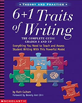 6 + 1 Traits of Writing: The Complete Guide (Grades 3 and Up)