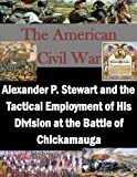 img - for Alexander P. Stewart and the Tactical Employment of His Division at the Battle of Chickamauga (The American Civil War) book / textbook / text book