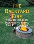 The Backyard Fire - How to Build an I...