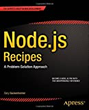 Node.js Recipes: A Problem-Solution Approach