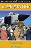 The Avro Arrow Story (JR): The Impossible Dream (Amazing Stories)