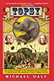img - for Topsy: The Startling Story of the Crooked-Tailed Elephant, P. T. Barnum, and the American Wizard, Thomas Edison book / textbook / text book