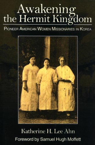 Awakening the Hermit Kingdom: Pioneer American Women...