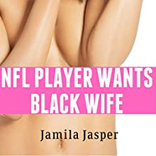 NFL Player Wants Black Wife: BWWM NFL Romance, Book 1 Audiobook by Jamila Jasper Narrated by Jamila Jasper