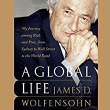 A Global Life: My Journey Among Rich and Poor, from Sydney to Wall Street to the World Bank (       UNABRIDGED) by James D. Wolfensohn Narrated by Robin Sachs