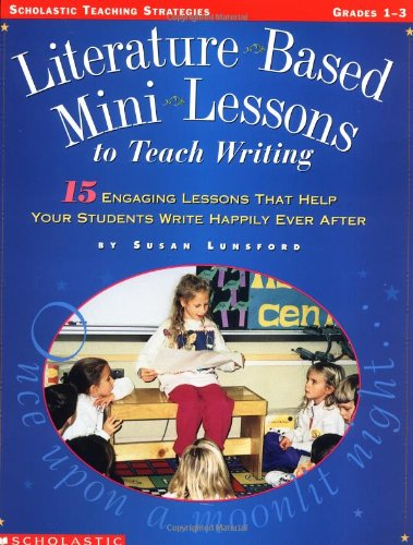 Literature-Based Mini-Lessons To Teach Writing (Grades 1-3)